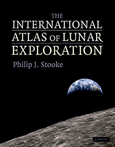 The International Atlas of Lunar Exploration - Phillip J. Stooke